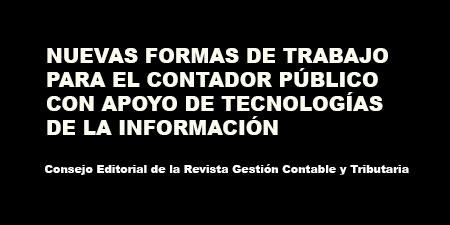 NUEVAS FORMAS DE TRABAJO PARA EL CONTADOR PÚBLICO CON APOYO DE TECNOLOGÍAS DE LA INFORMACIÓN