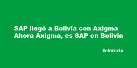 SAP llegó a Bolivia con Axigma