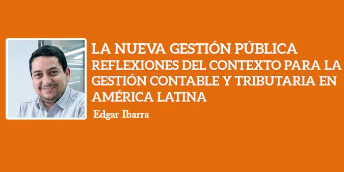 LA NUEVA GESTIÓN PÚBLICA REFLEXIONES DEL CONTEXTO PARA LA GESTIÓN CONTABLE Y TRIBUTARIA EN AMÉRICA LATINA