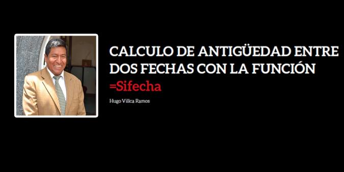 CALCULO DE ANTIGÜEDAD ENTRE DOS FECHAS CON LA FUNCIÓN =Sifecha