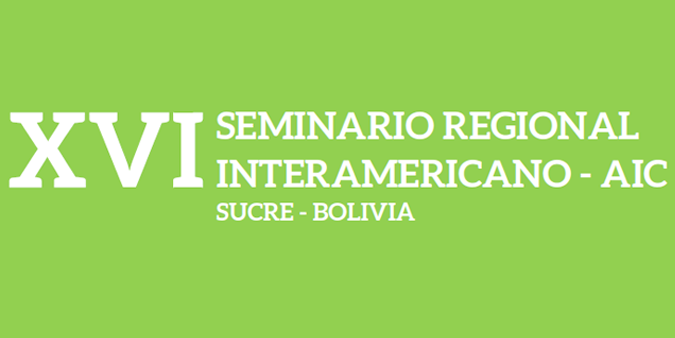XVI SEMINARIO REGIONAL INTERAMERICANO – AIC SUCRE – BOLIVIA