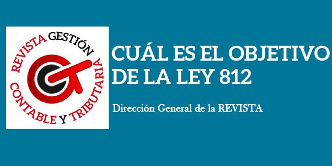 CUÁL ES EL OBJETIVO DE LA LEY 812