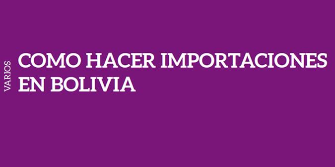 COMO HACER IMPORTACIONES EN BOLIVIA