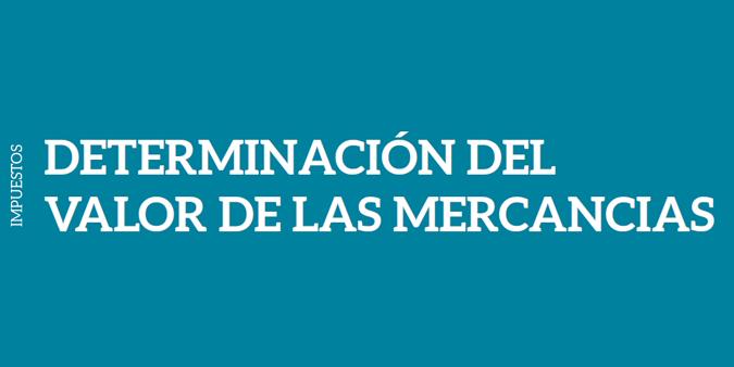 DETERMINACIÓN DEL VALOR DE LAS MERCANCIAS
